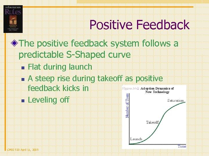 Positive Feedback The positive feedback system follows a predictable S-Shaped curve n n n