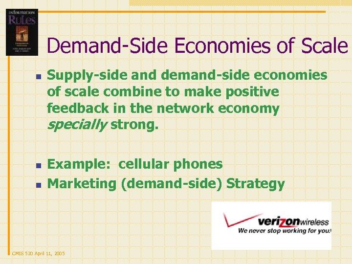 Demand-Side Economies of Scale n n n Supply-side and demand-side economies of scale combine