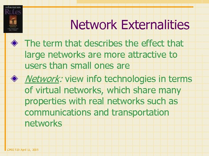 Network Externalities The term that describes the effect that large networks are more attractive