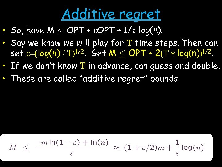Additive regret • So, have M · OPT + e. OPT + 1/e log(n).