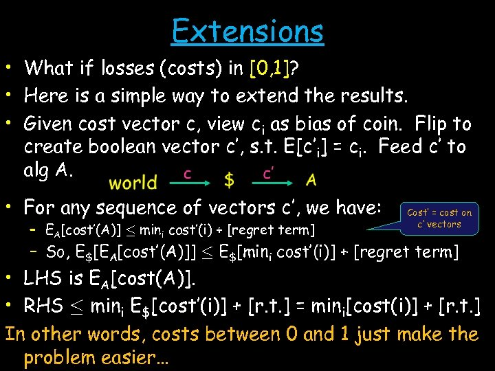 Extensions • What if losses (costs) in [0, 1]? • Here is a simple
