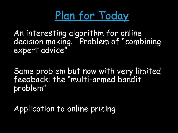 """Plan for Today An interesting algorithm for online decision making. Problem of """"combining expert"""