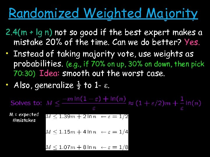Randomized Weighted Majority 2. 4(m + lg n) not so good if the best