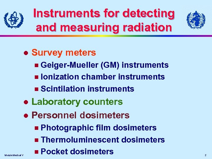 Instruments for detecting and measuring radiation l Survey meters Geiger-Mueller (GM) instruments n Ionization