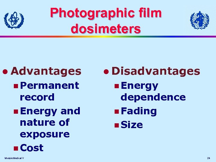 Photographic film dosimeters l Advantages n Permanent record n Energy and nature of exposure