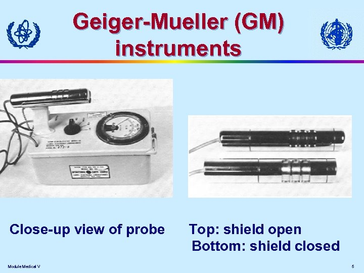 Geiger-Mueller (GM) instruments Close-up view of probe Module Medical V Top: shield open Bottom: