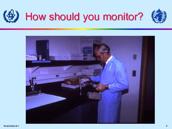 How should you monitor? Module Medical V 8