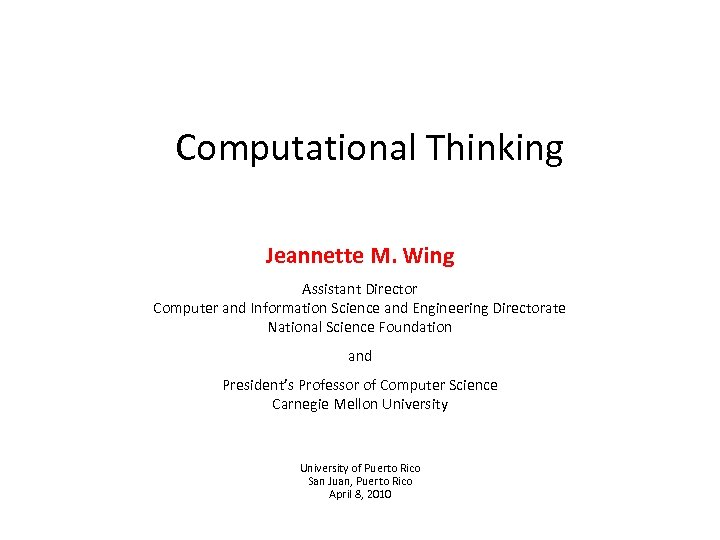 Computational Thinking Jeannette M. Wing Assistant Director Computer and Information Science and Engineering Directorate
