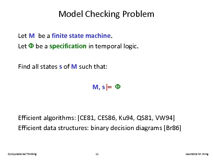 Model Checking Problem Let M be a finite state machine. Let be a specification