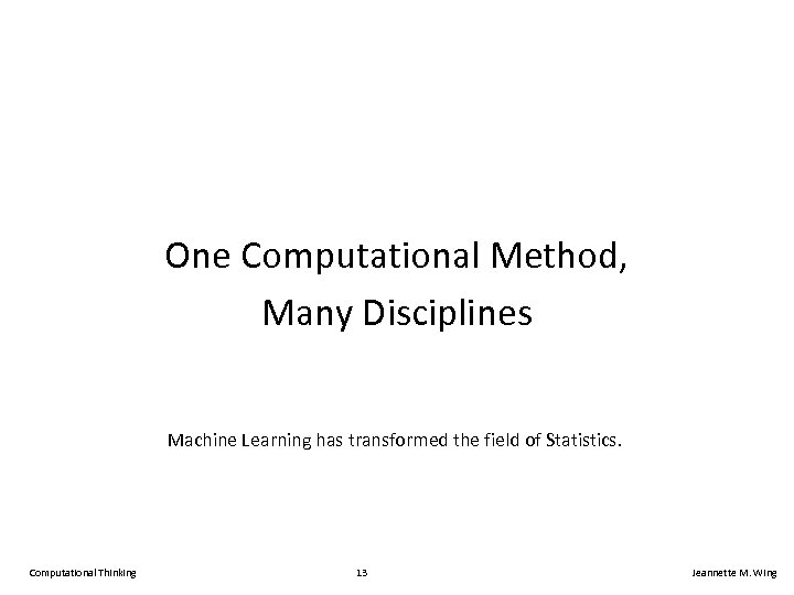 One Computational Method, Many Disciplines Machine Learning has transformed the field of Statistics. Computational