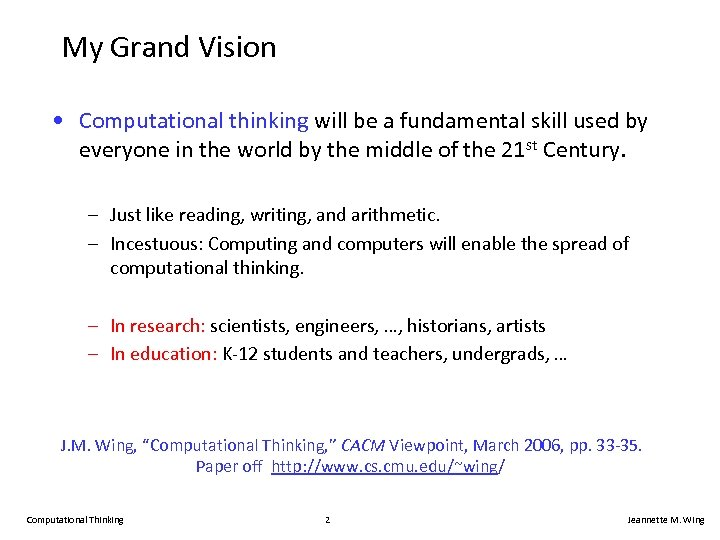 My Grand Vision • Computational thinking will be a fundamental skill used by everyone
