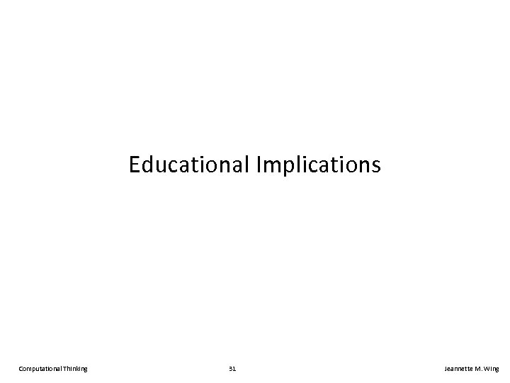 Educational Implications Computational Thinking 31 Jeannette M. Wing