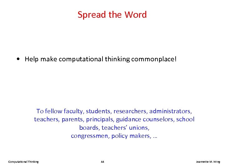 Spread the Word • Help make computational thinking commonplace! To fellow faculty, students, researchers,