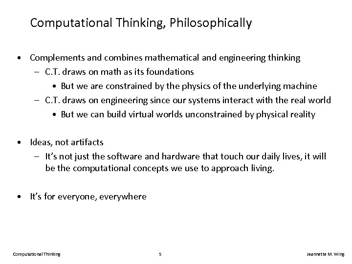 Computational Thinking, Philosophically • Complements and combines mathematical and engineering thinking – C. T.