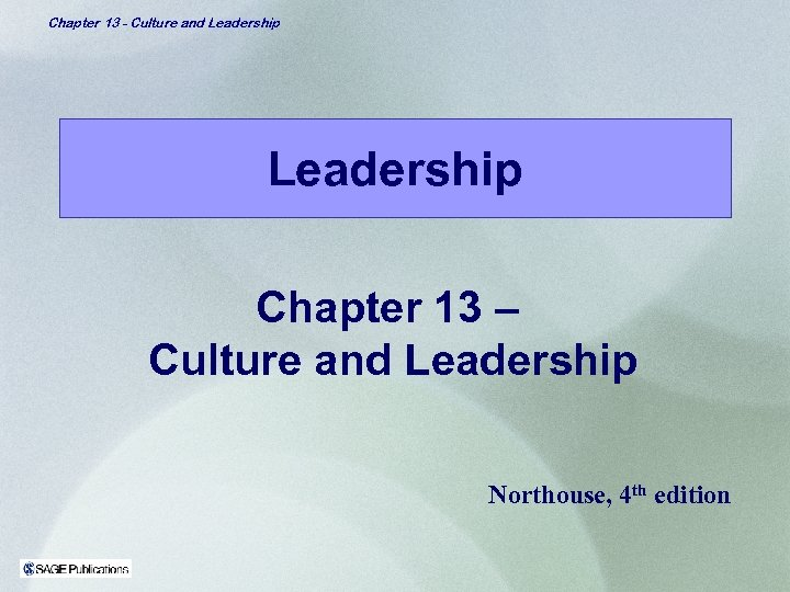 Chapter 13 - Culture and Leadership Chapter 13 – Culture and Leadership Northouse, 4