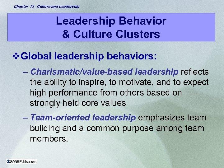 Chapter 13 - Culture and Leadership Behavior & Culture Clusters v. Global leadership behaviors: