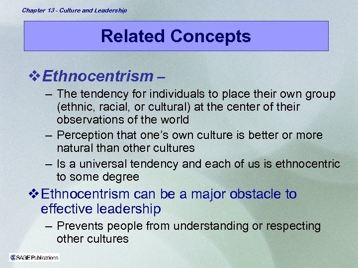 Chapter 13 - Culture and Leadership Related Concepts v. Ethnocentrism – – The tendency
