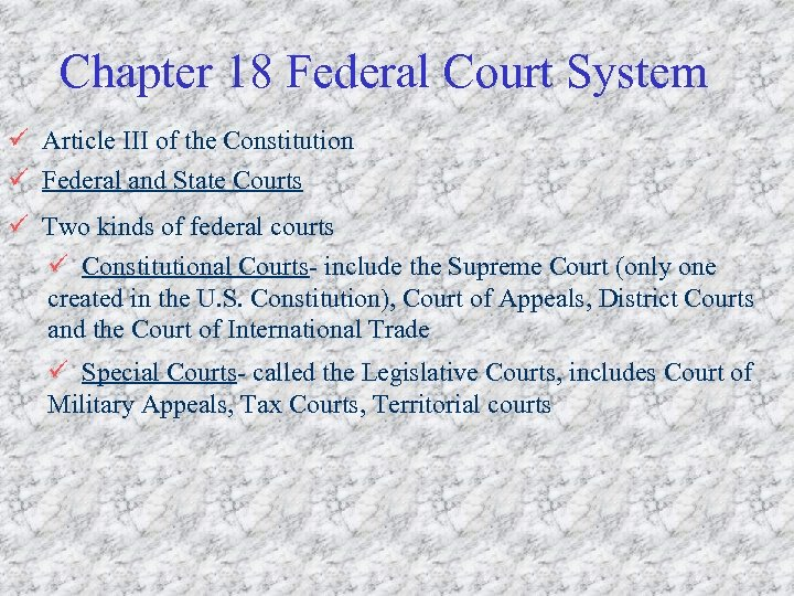 Chapter 18 Federal Court System ü Article III of the Constitution ü Federal and