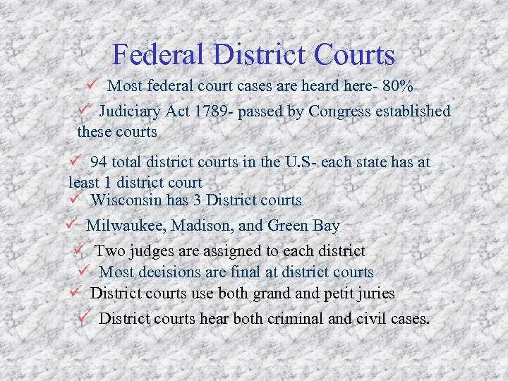 Federal District Courts ü Most federal court cases are heard here- 80% ü Judiciary