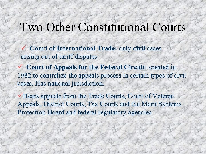 Two Other Constitutional Courts ü Court of International Trade- only civil cases arising out