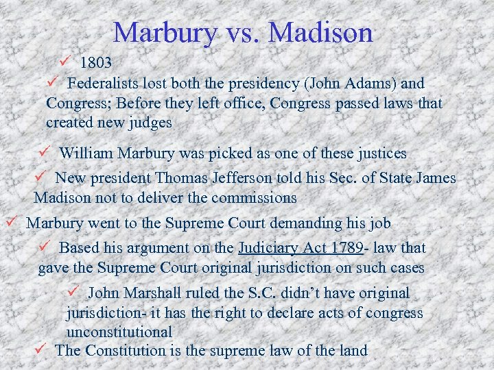 Marbury vs. Madison ü 1803 ü Federalists lost both the presidency (John Adams) and