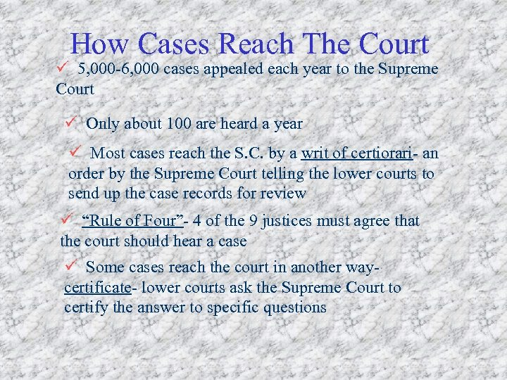 How Cases Reach The Court ü 5, 000 -6, 000 cases appealed each year