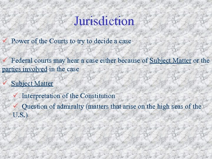 Jurisdiction ü Power of the Courts to try to decide a case ü Federal
