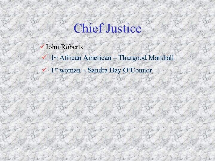 Chief Justice üJohn Roberts ü 1 st African American – Thurgood Marshall ü 1