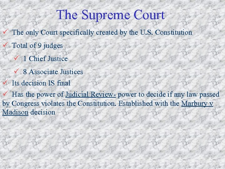 The Supreme Court ü The only Court specifically created by the U. S. Constitution