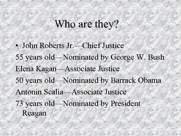 Who are they? • John Roberts Jr. —Chief Justice 55 years old—Nominated by George