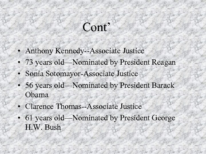 Cont' • • Anthony Kennedy--Associate Justice 73 years old—Nominated by President Reagan Sonia Sotomayor-Associate