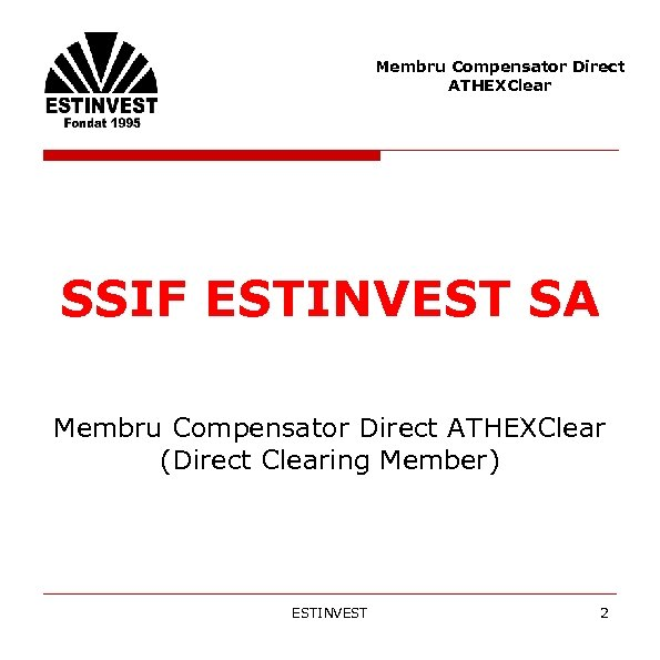 Membru Compensator Direct ATHEXClear SSIF ESTINVEST SA Membru Compensator Direct ATHEXClear (Direct Clearing Member)