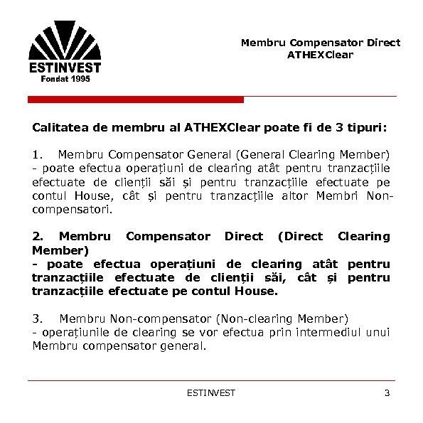Membru Compensator Direct ATHEXClear Calitatea de membru al ATHEXClear poate fi de 3 tipuri: