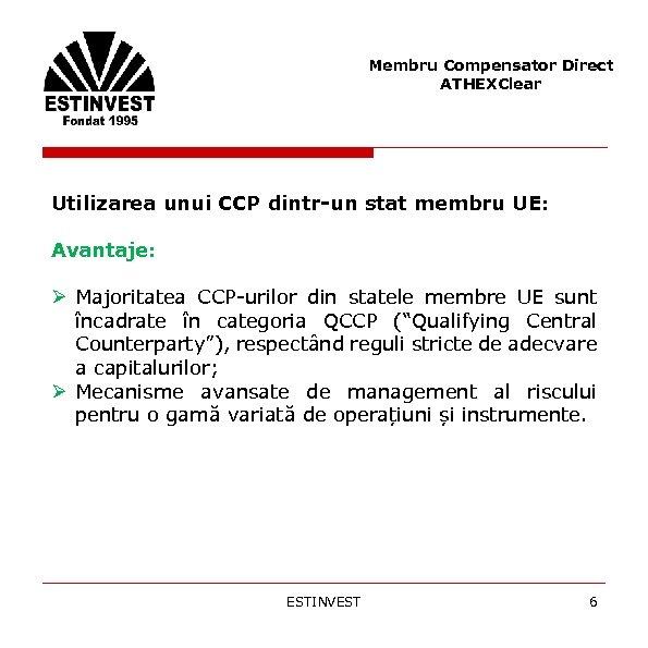 Membru Compensator Direct ATHEXClear Utilizarea unui CCP dintr-un stat membru UE: Avantaje: Ø Majoritatea
