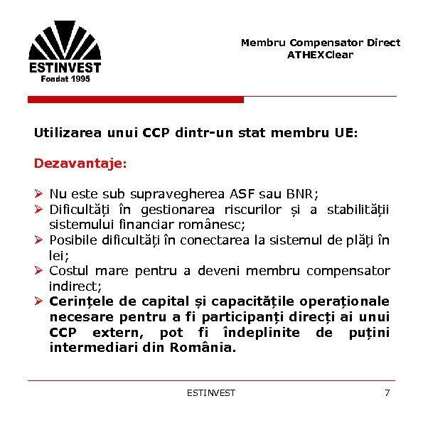 Membru Compensator Direct ATHEXClear Utilizarea unui CCP dintr-un stat membru UE: Dezavantaje: Ø Nu