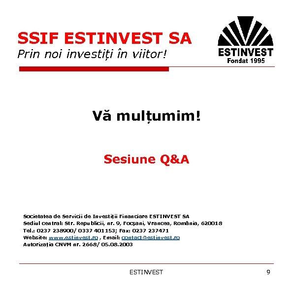 SSIF ESTINVEST SA Prin noi investiți în viitor! Vă mulțumim! Sesiune Q&A Societatea de