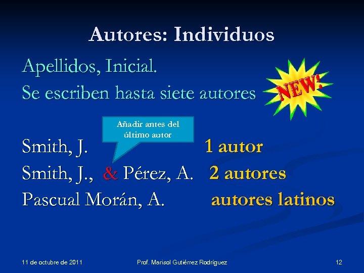 Autores: Individuos Apellidos, Inicial. Se escriben hasta siete autores Añadir antes del último autor