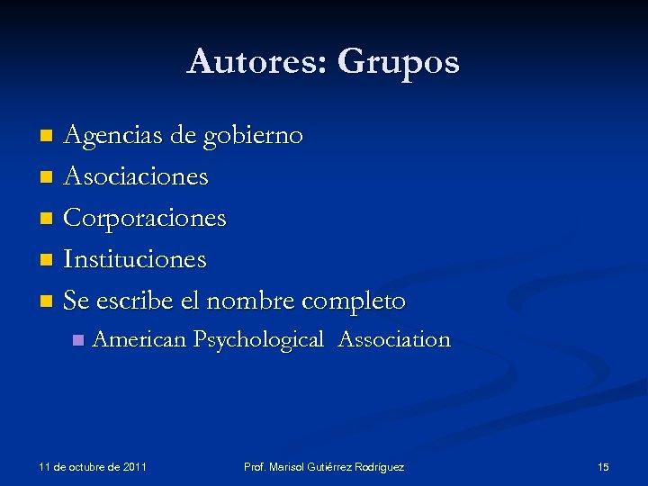 Autores: Grupos Agencias de gobierno n Asociaciones n Corporaciones n Instituciones n Se escribe