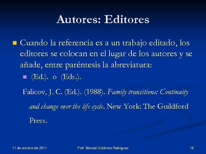 Autores: Editores n Cuando la referencia es a un trabajo editado, los editores se