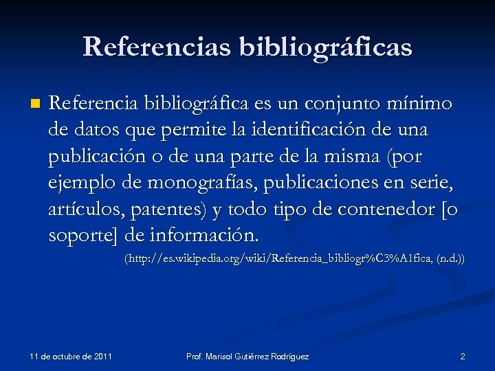 Referencias bibliográficas n Referencia bibliográfica es un conjunto mínimo de datos que permite la