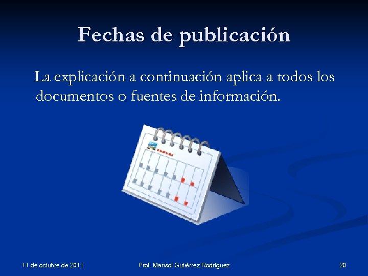 Fechas de publicación La explicación a continuación aplica a todos los documentos o fuentes