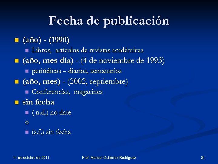 Fecha de publicación n (año) - (1990) n n (año, mes día) - (4