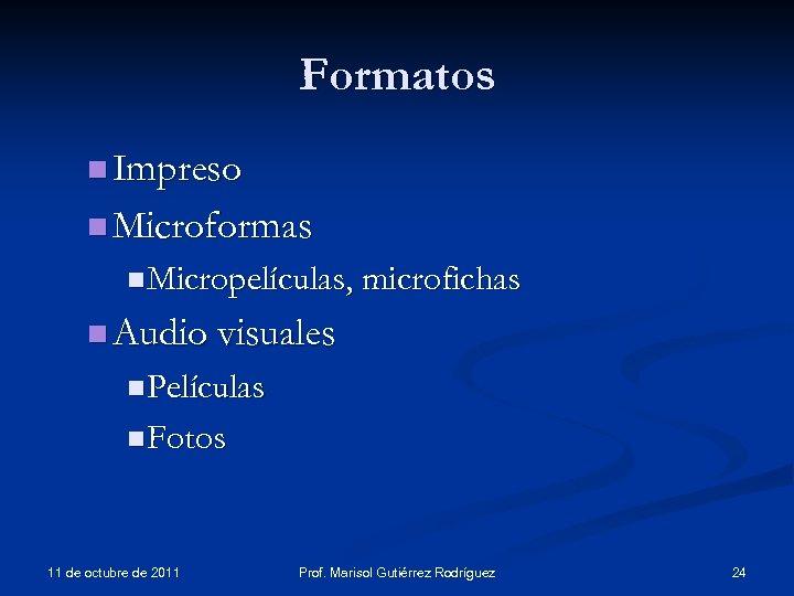 Formatos n Impreso n Microformas n Micropelículas, microfichas n Audio visuales n Películas n