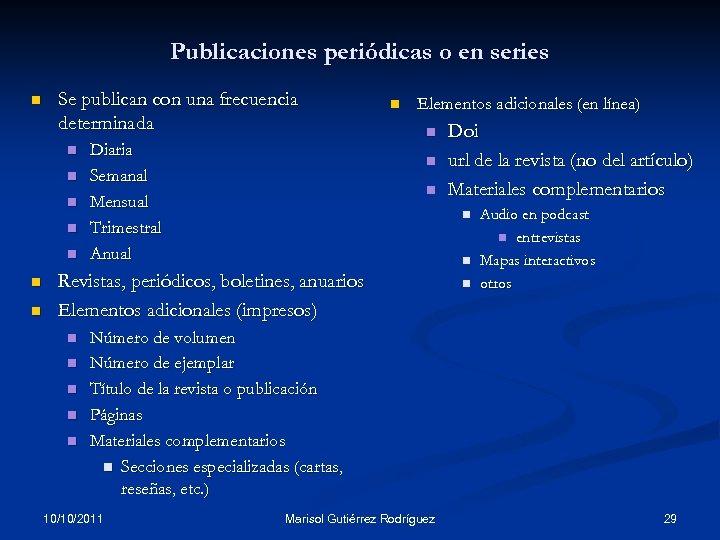Publicaciones periódicas o en series n Se publican con una frecuencia determinada n n