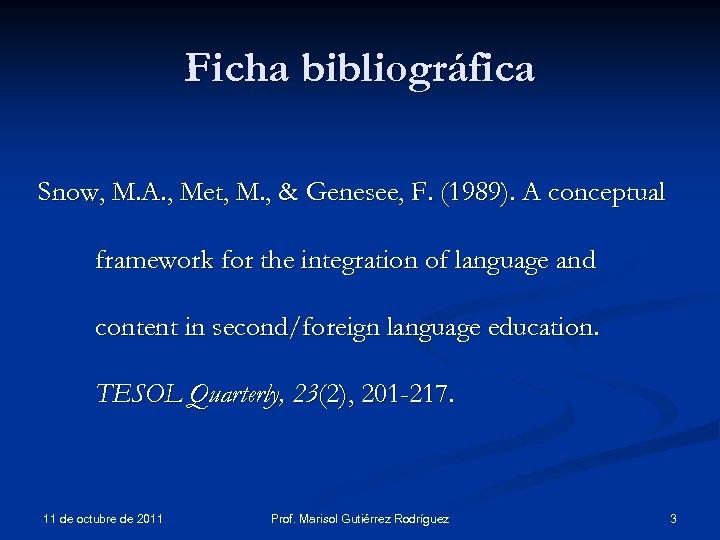 Ficha bibliográfica Snow, M. A. , Met, M. , & Genesee, F. (1989). A