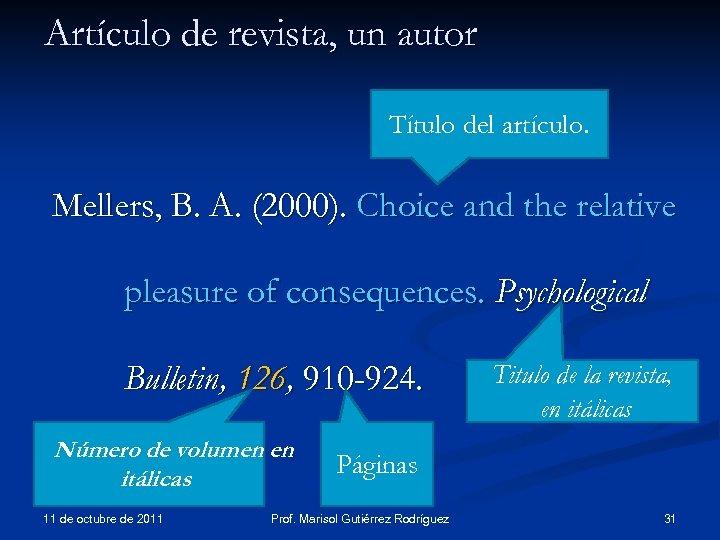 Artículo de revista, un autor Título del artículo. Mellers, B. A. (2000). Choice and