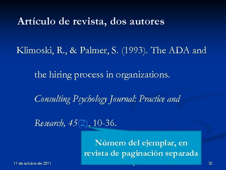 Artículo de revista, dos autores Klimoski, R. , & Palmer, S. (1993). The ADA
