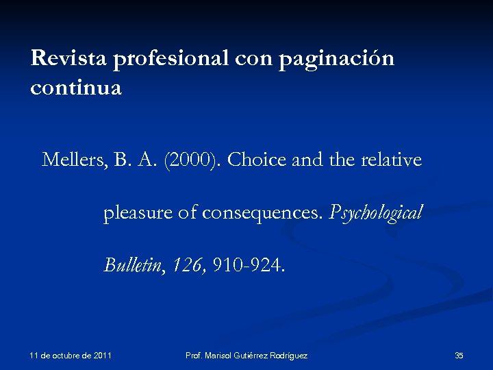 Revista profesional con paginación continua Mellers, B. A. (2000). Choice and the relative pleasure