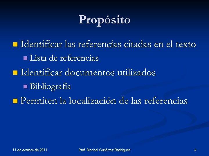 Propósito n Identificar las referencias citadas en el texto n Lista de referencias n