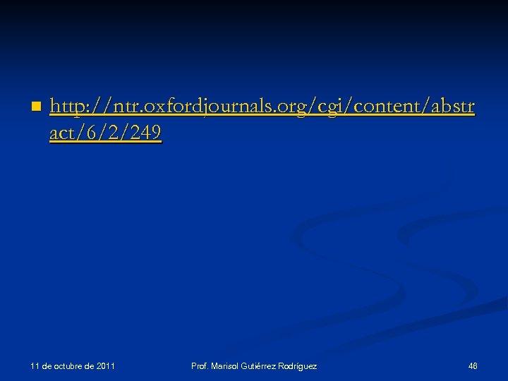 n http: //ntr. oxfordjournals. org/cgi/content/abstr act/6/2/249 11 de octubre de 2011 Prof. Marisol Gutiérrez